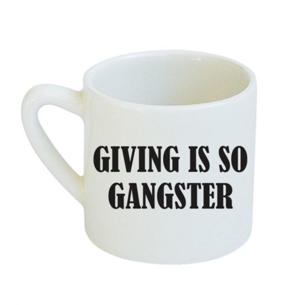 Unique Coffee Mugs - White Giving is so gangster slogan ceramic mug online - Sugar and Vice