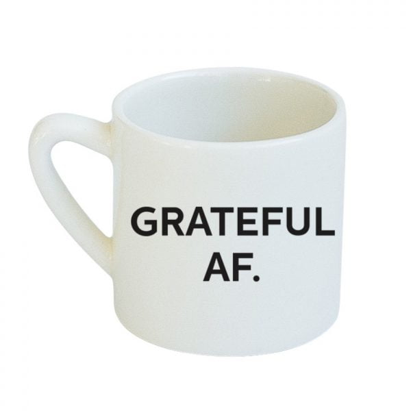 Ceramic Coffee Cup - White Grateful AF slogan ceramic mug online - Sugar and Vice